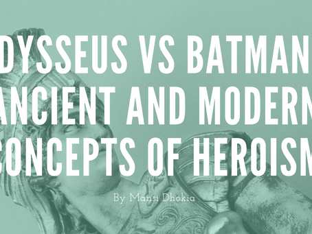 Odysseus vs Batman - Ancient and Modern Concepts of Heroism - by Mansi Dhokia
