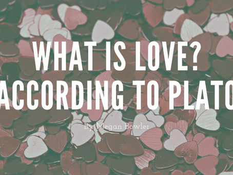 What is Love? (According to Plato) - by Megan Bowler