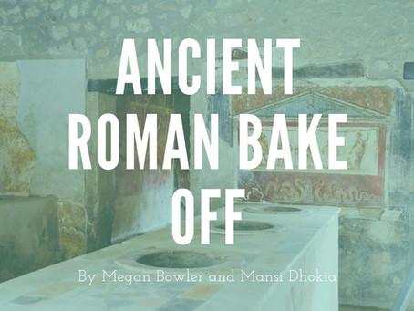 Ancient Roman Bake Off - by Megan Bowler and Mansi Dhokia
