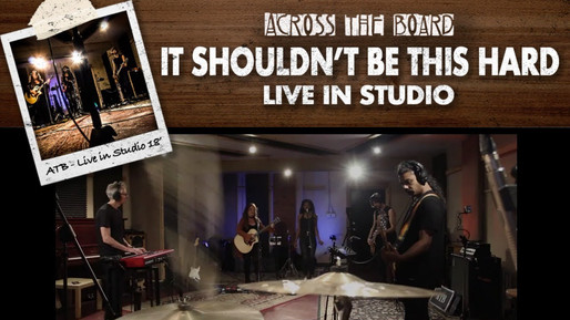IT SHOULDN'T BE THIS HARD (LIVE IN STUDIO) - ACROSS THE BOARD