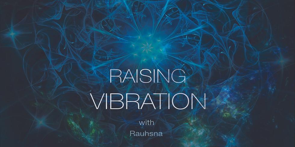 RAISING VIBRATION with Rauhsna