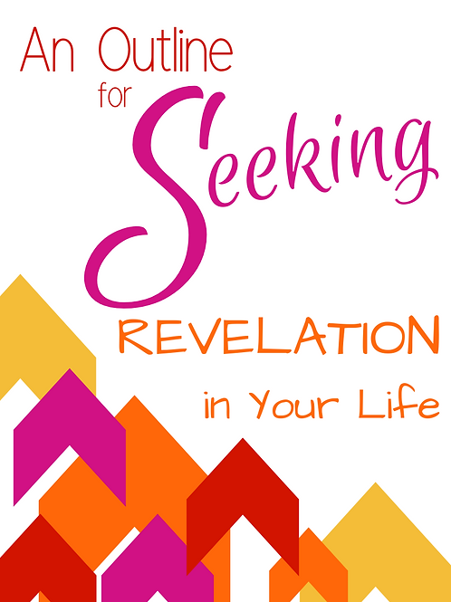 AN OUTLINE FOR SEEKING REVELATION IN YOUR LIFE