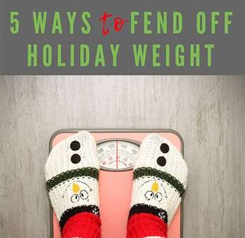 Fend Off Holiday Weight With These Tips
