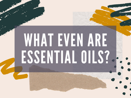 What in the world are Essential Oils!