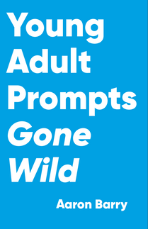 Young Adult Prompts Gone Wild by Aaron Barry