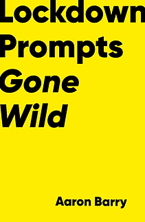 Lockdown Prompts Gone Wild by Aaron Barry