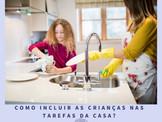 Incluir as crianças nas tarefas de casa é benéfico para ela e para a família.