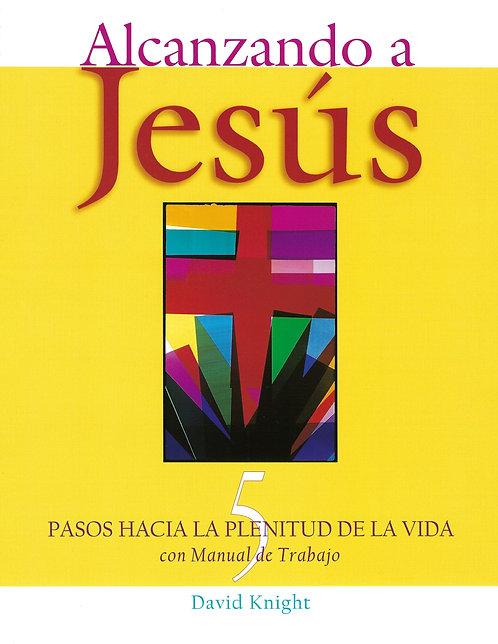 Alcanzando a Jesus: 5 Pasos Hacia LA Plenitud De LA Vida : Con M  (PDF Download)
