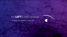 The Leftscape™ Podcast to Premiere Wednesday, May 30th, 2018