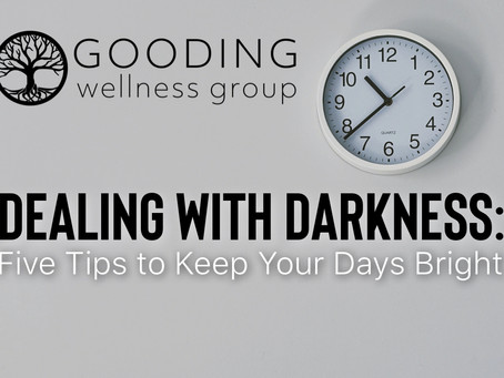 Dealing with Darkness: Five Tips to Keep Your Days Bright