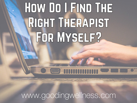 Where Do I Even Start:  How Do I Find The Right Therapist For Myself?