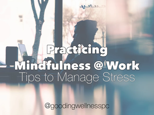 Practicing Mindfulness @ Work: Tips to Manage Stress