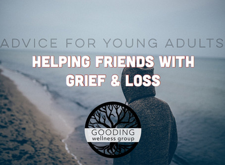 Advice for Young Adults: Helping Friends with Grief & Loss