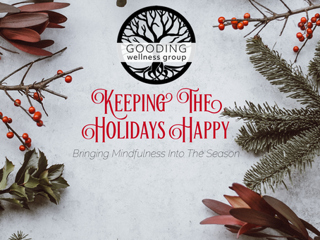 Keeping the Holidays Happy:  Bringing Mindfulness into the Season.
