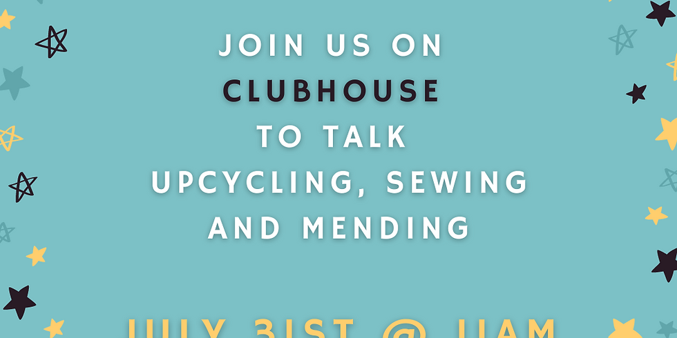 July 31st Clubhouse - Let's Talk about Sewing/Mending/Upcycling
