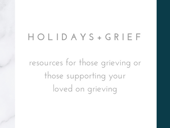 THE HOLIDAYS + GRIEF