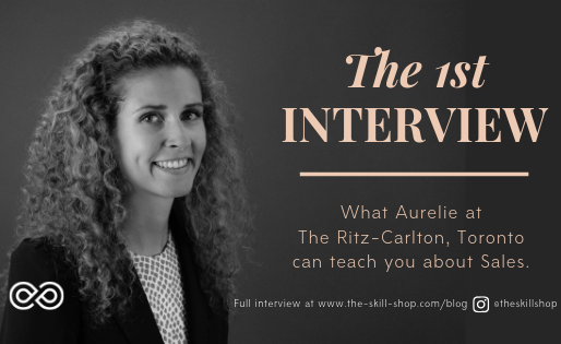 Interview #1: What Aurelie at The Ritz-Carlton, Toronto can teach you about Sales