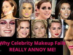 Why Celebrity Makeup Fails Annoy Me!