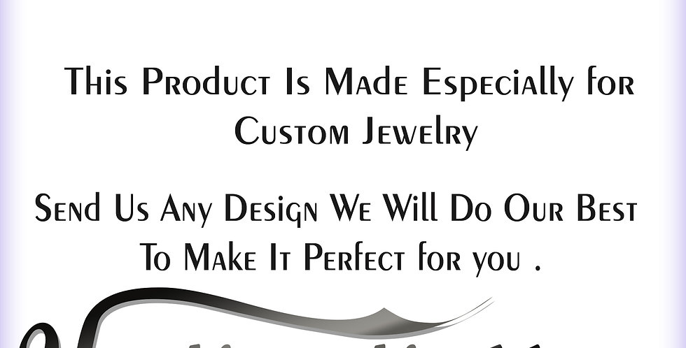 This Item Is Made Especially for Custom Jewelry ( prices changes )