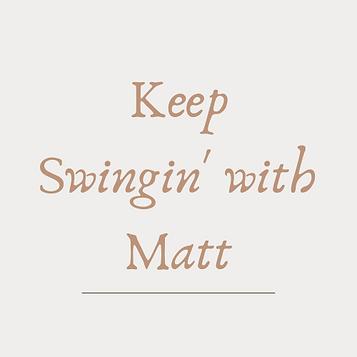 Keep Swingin With Matt.png