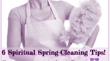 6 Spiritual Spring-Cleaning Tips!