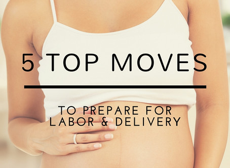 Top 5 Moves to Prepare for Labor and Delivery; A Prenatal Exercise Routine