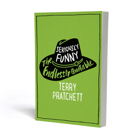 Seriously Funny! The Endlessly Quotable Terry Pratchett