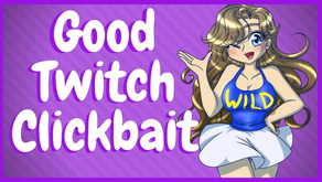 Twitch Clickbait That Works For You!