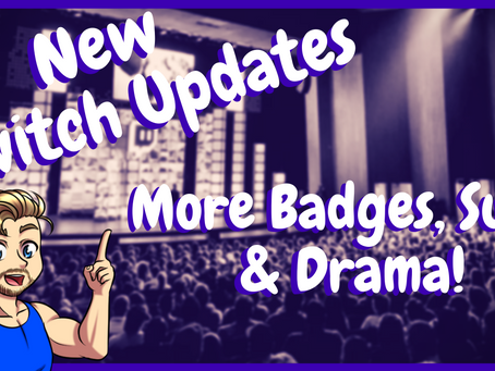 New Badges, Subs & Drama - New Twitch Updates!