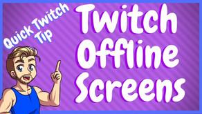 Twitch Offline Screen - How To Add Them!