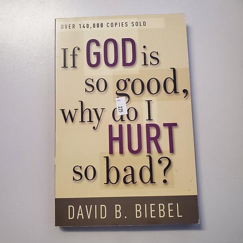 If God Is Good, Why Do I Hurt So Bad?