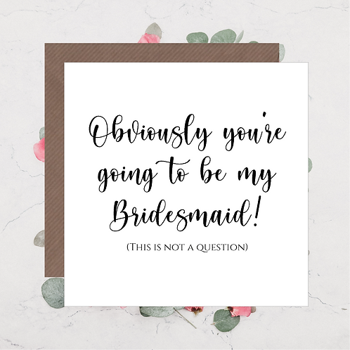 Obvs you're going to be my bridesmaid