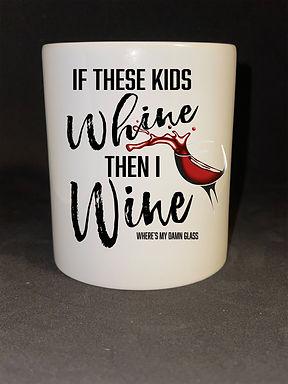 If These Kids Whine Coffee Mug