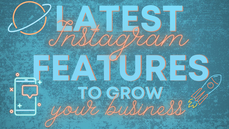 New Instagram Features to grow your business