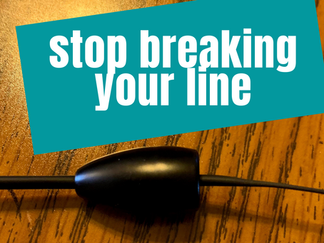 How to Stop Breaking Your Line!