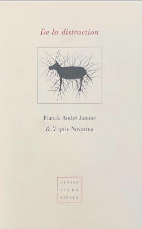 Franck André Jamme - Virgile Novarina | De la distraction