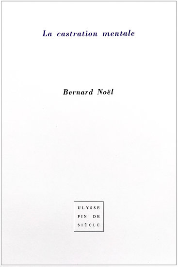 Bernard Noël l La castration mentale