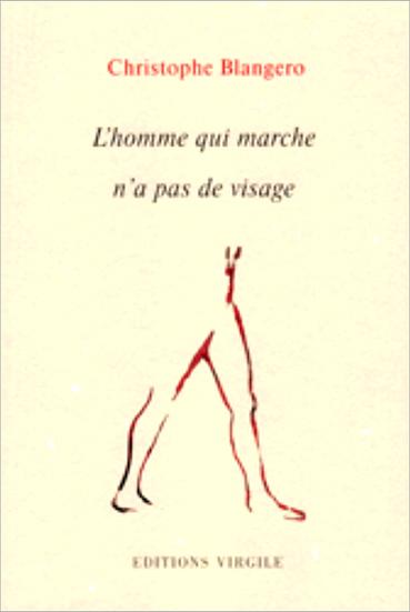 Christophe Blangero   L'homme qui marche n'a pas de visage