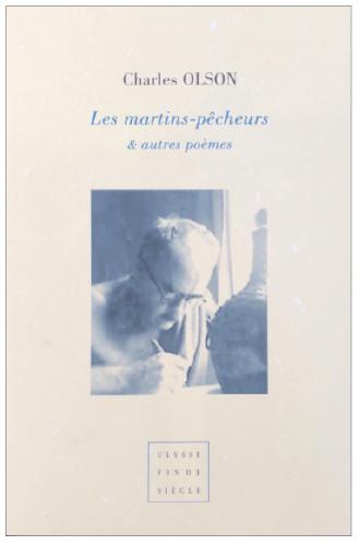 Charles Olson   Les martins-pêcheurs, vers projectif et autres poèmes