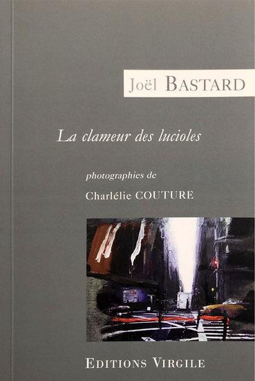 Joël Bastard   La clameur des lucioles