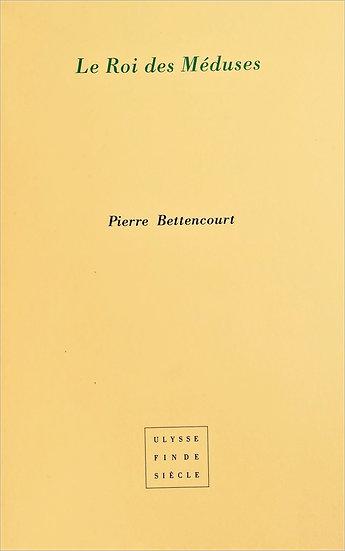 Pierre Bettencourt  | Le Roi des Méduses