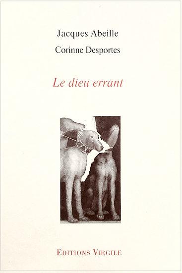 Jacques Abeille - Corinne Desportes | Le dieu errant