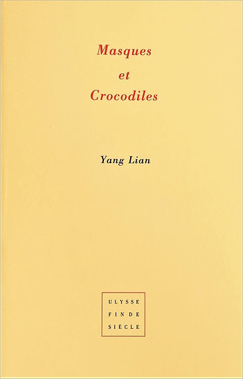 Yang Lian | Masques et Crocodiles