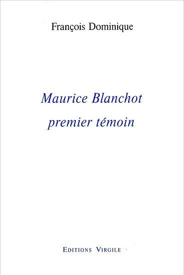 François Dominique | Maurice Blanchot, premier témoin