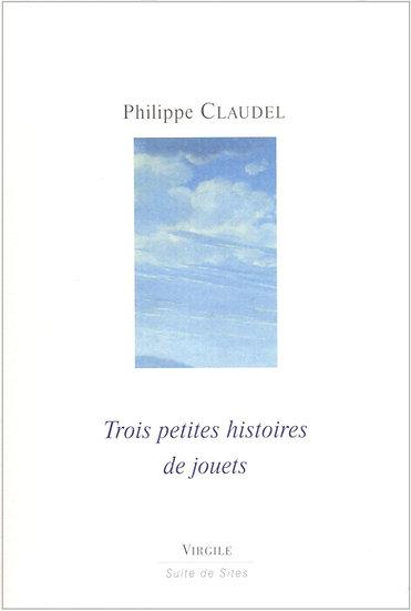 Philippe Claudel | Trois petites histoires de jouets