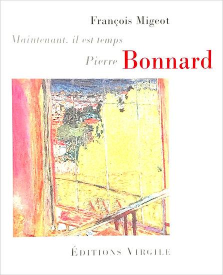 François Migeot | Maintenant, il est temps. Pierre Bonnard