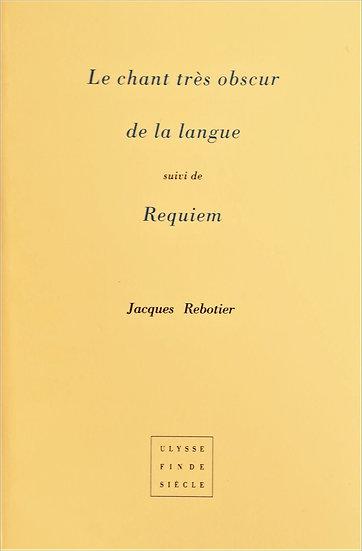 Jacques Rebotier | Le chant très obscur de la langue