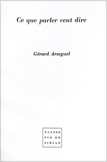 Gérard Arseguel | Ce que parler veut dire