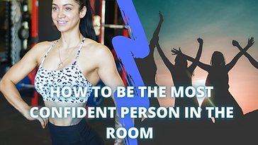 HOW TO BE THE MOST CONFIDENT PERSON IN T