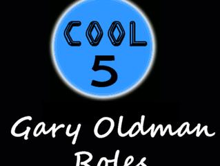 Cool 5 - GARY OLDMAN ROLES